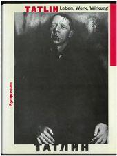 Umschlag des Buches: Vladimir Tatlin. Leben, Werk, Wirkung: ein internationales Symposium. Kunsthalle Düsseldorf 1989